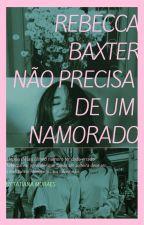 Rebecca Baxter Não Precisa de um Namorado by bitchxhoran