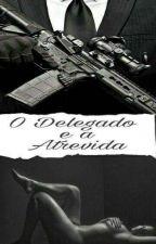 O delegado e a atrevida by JacquelineOliveira54