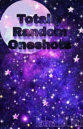 ♦️Totally Random Oneshots♦️ by Fandoms_Lgbt_Witch