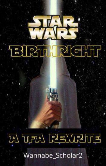 STAR WARS: Birthright (A TFA Rewrite)