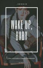 Wake up, baby ➵ ChanBaek by _shxnjh