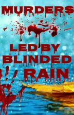 Murders Led By Blinded Rain {LGBT+ ORIGINAL STORY} by xBooks_From_Spacex