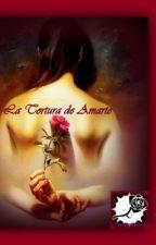 La tortura de amarte by Transparencia6
