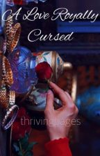 A Love Royally Cursed by thrivingpages