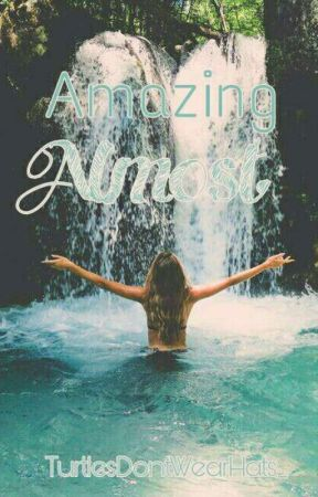 Amazing Almost by TurtlesDontWearHats_