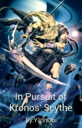 In Pursuit of Kronos' Scythe (Completed)  by YiLinOoi