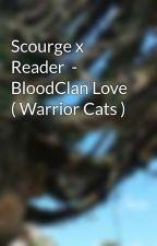 Scourge x Reader  - BloodClan Love ( Warrior Cats ) by TwistedMist
