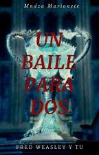 Un Baile Para Dos. (Fred Weasley y Tu) by MndzaMarionette