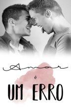 Amar é Um Erro (romance gay) by dandelrey1997