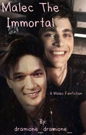 Malec The Immortal  by dramione_dramione_