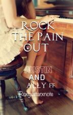 Austin and Ally FF (Rock the Pain Out) editing * by RoxyXstarXnote