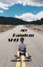 My Random Shit by matty_selley