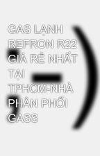 GAS LẠNH REFRON R22 GIÁ RẺ NHẤT TẠI TPHCM-NHÀ PHÂN PHỐI GASS by haiphat