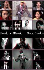 Dark x Mark ~ One Shots  by InsecureSquirrel