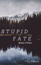 Stupid Fate {Dylan O'Brien} by FugiCutie