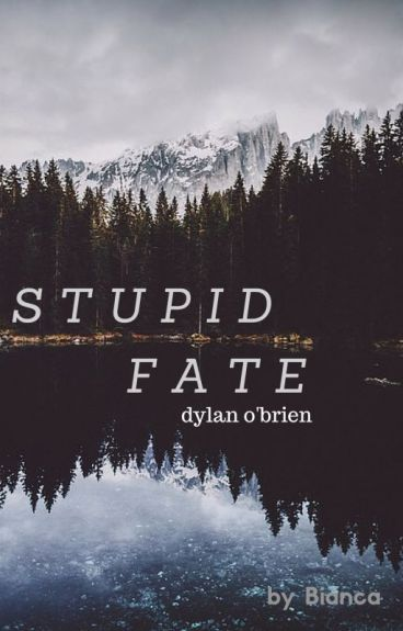 Stupid Fate {Dylan O'Brien}