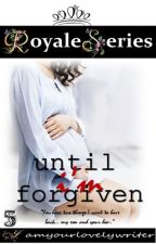 Royale Series 5: UNTIL I'M FORGIVEN (COMPLETED) by iamyourlovelywriter