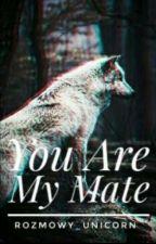 You Are My Mate [ZAKOŃCZONE] by rozowy_unicorn