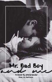 Mr. Bad Boy & Me (Finished/Editing) by xNeverlander