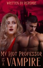 Vampire Series: My Hot Professor Is A Vampire [On-Going] by RGromie