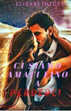 CI SIAMO AMATI FINO A PERDERCI #2 (sequel di giocare a perdersi completa) by Elizabethlc91
