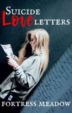 Suicide Love Letters (Completed) by FortressMeadow