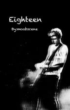 Eighteen • Ziall✔ by moobscene