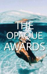 THE OPAQUE AWARDS  by TheOpaqueAwards