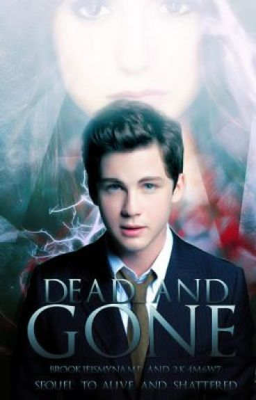 Dead and Gone [Alive and Shattered Sequel]