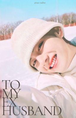 To my ex-husband | Taehyung