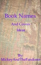 Book Names and Covers Ideas by MickeyAndTheFandoms