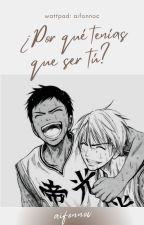 ¿Por qué tenías que ser tú? Knb yaoi by aifonnoc