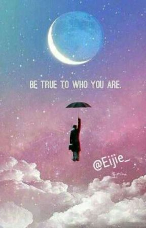 Be True To Who You Are by Eijie_