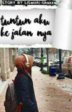 Tuntun Aku ke Jalan-Nya by Lisani_