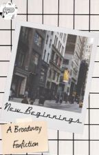 New Beginnings:  A Broadway Fanfiction by Audrelle