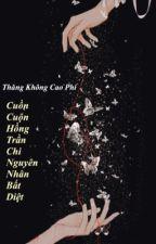 (BHTT) (EDIT) Cuồn Cuộn Hồng Trần Chi Nguyên Nhân Bất Diệt by sakura9001