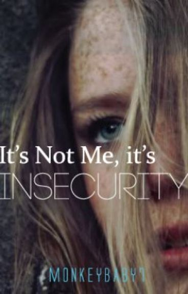 It's Not Me, Its Insecurity by monkeybaby7