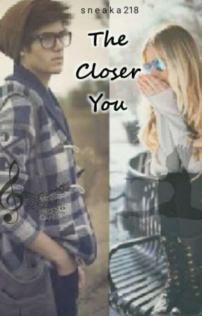 The Closer You  by sneaka218