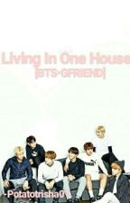 Living In One House [BTS•GFRIEND] by potatotrisha01