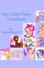 My Little Pony Oneshots  by MajorDerp415