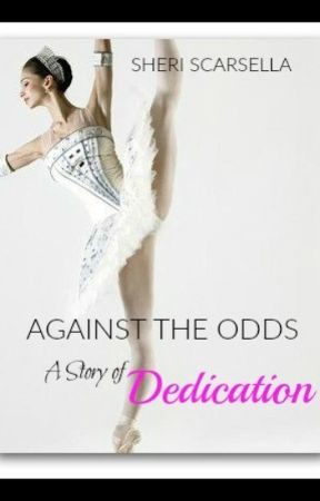 Against the Odds - A Story of Dedication by MrsScarsella