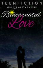Reincarnated Love by Venevie