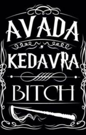 Avada Kadavra Bitch  by katiehassett123321