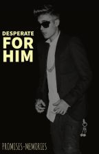 Desperate For Him (Jason McCann) - Book One by Promises-Memories