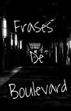 Frases de Boulevard  by gabrielaperez53