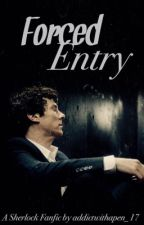 Forced Entry (A Sherlock Fanfic) by addictwithapen_17
