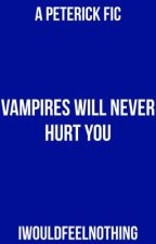 vampires will never hurt you • peterick/trohley (hiatus) by iwouldfeelnothing