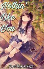 Nothin' Like You by hochimaru