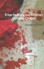 Il tuo bullo,la tua vittima|| Lorenzo Ostuni by xxostuniiiXXX