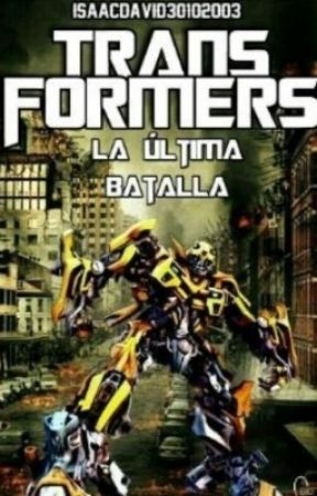 transformers la ultima batalla by isaacdavid30102003